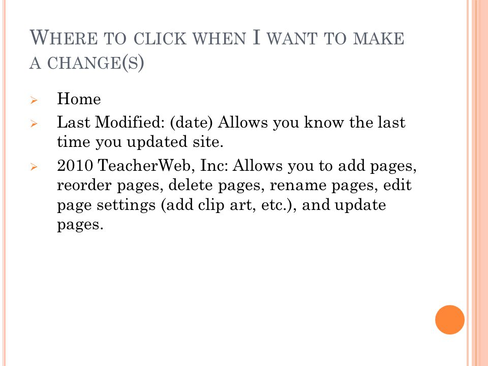 W HERE TO CLICK WHEN I WANT TO MAKE A CHANGE ( S )  Home  Last Modified: (date) Allows you know the last time you updated site.