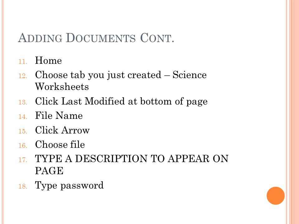 A DDING D OCUMENTS C ONT. 11. Home 12. Choose tab you just created – Science Worksheets 13. Click Last Modified at bottom of page 14. File Name 15. Cl