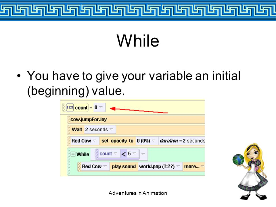 Adventures in Animation While You have to give your variable an initial (beginning) value.
