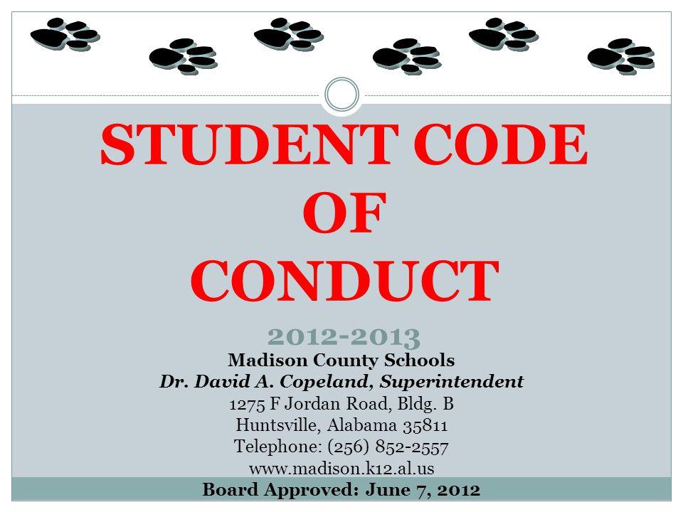 STUDENT CODE OF CONDUCT 2012-2013 Madison County Schools Dr. David A. Copeland, Superintendent 1275 F Jordan Road, Bldg. B Huntsville, Alabama 35811 T