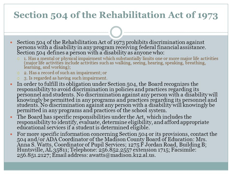 Section 504 of the Rehabilitation Act of 1973 Section 504 of the Rehabilitation Act of 1973 prohibits discrimination against persons with a disability