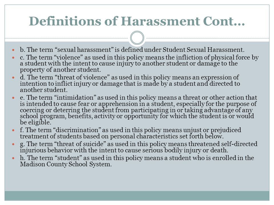 """Definitions of Harassment Cont… b. The term """"sexual harassment"""" is defined under Student Sexual Harassment. c. The term """"violence"""" as used in this pol"""