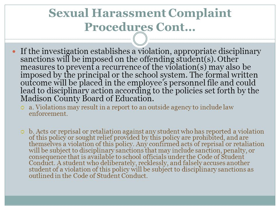 Sexual Harassment Complaint Procedures Cont… If the investigation establishes a violation, appropriate disciplinary sanctions will be imposed on the o