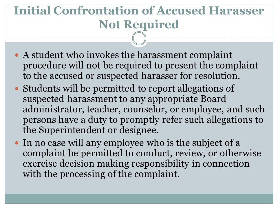 Initial Confrontation of Accused Harasser Not Required A student who invokes the harassment complaint procedure will not be required to present the co