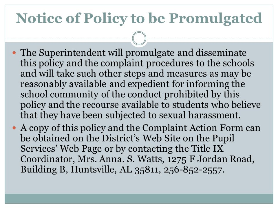 Notice of Policy to be Promulgated The Superintendent will promulgate and disseminate this policy and the complaint procedures to the schools and will