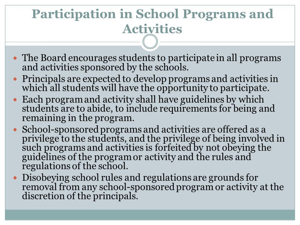 Participation in School Programs and Activities The Board encourages students to participate in all programs and activities sponsored by the schools.
