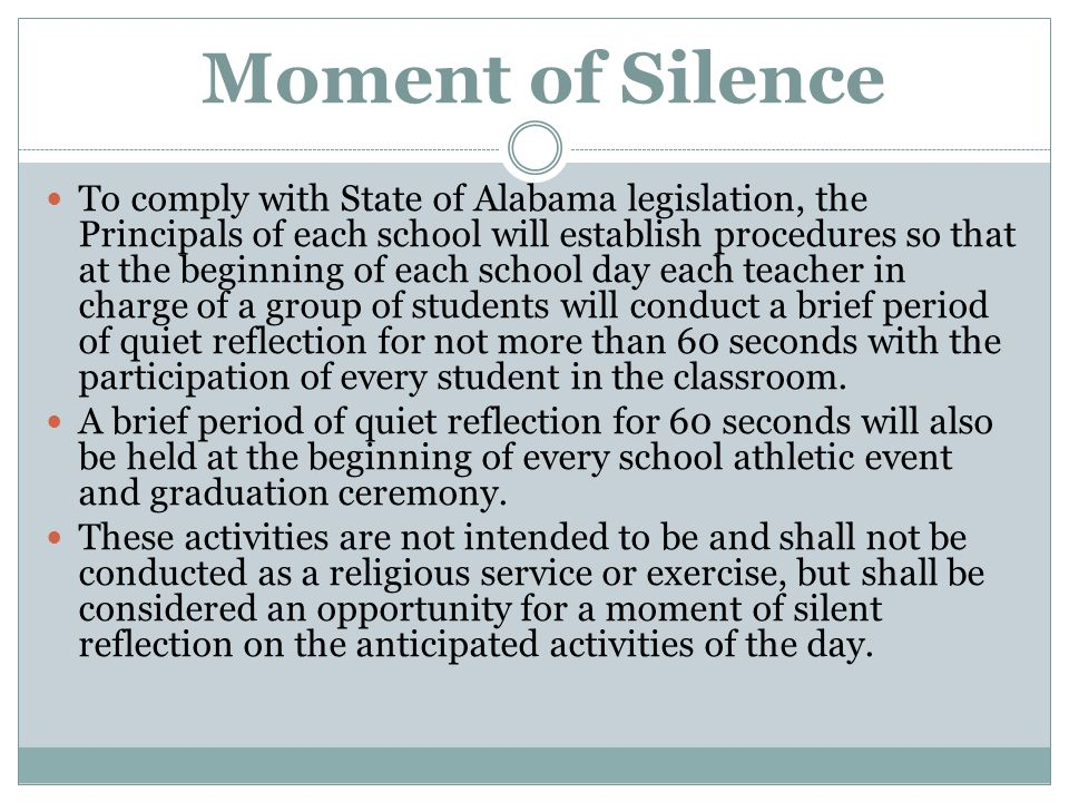 Moment of Silence To comply with State of Alabama legislation, the Principals of each school will establish procedures so that at the beginning of eac