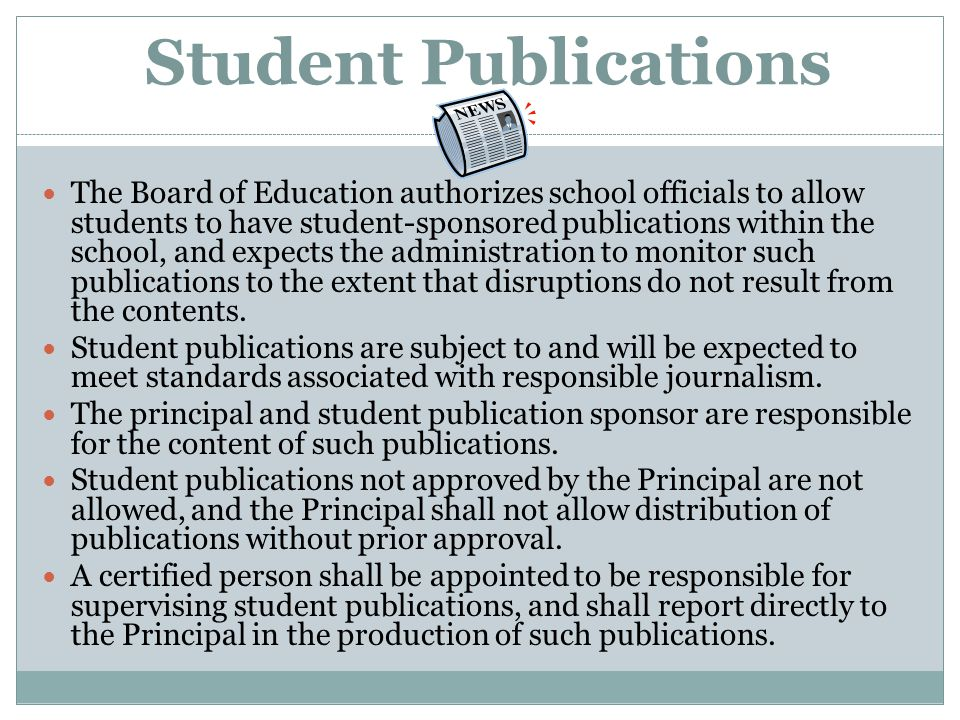 Student Publications The Board of Education authorizes school officials to allow students to have student-sponsored publications within the school, an