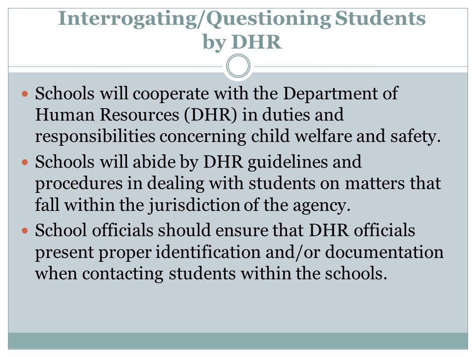 Interrogating/Questioning Students by DHR Schools will cooperate with the Department of Human Resources (DHR) in duties and responsibilities concernin