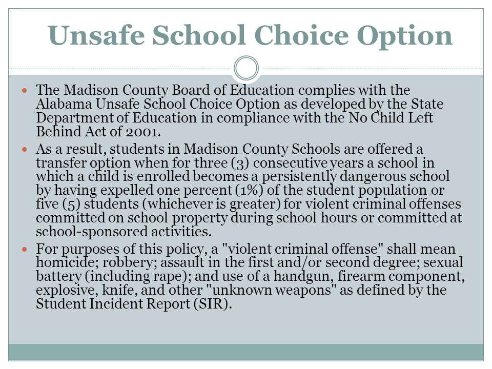 Unsafe School Choice Option The Madison County Board of Education complies with the Alabama Unsafe School Choice Option as developed by the State Depa