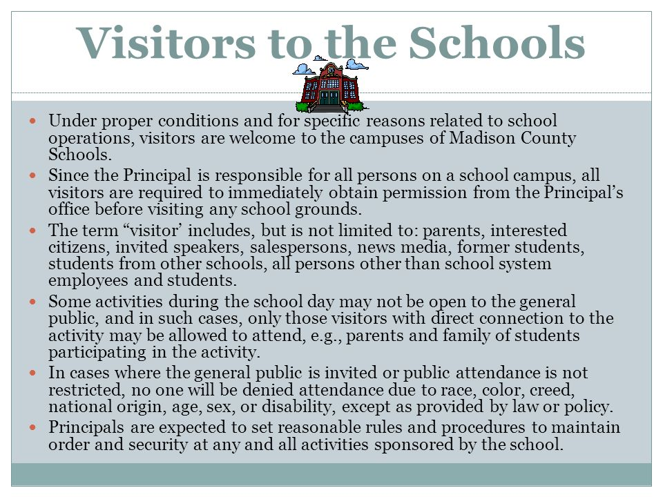 Visitors to the Schools Under proper conditions and for specific reasons related to school operations, visitors are welcome to the campuses of Madison