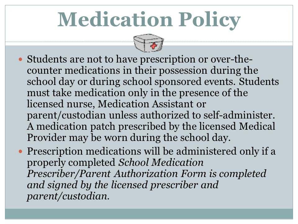 Medication Policy Students are not to have prescription or over-the- counter medications in their possession during the school day or during school sp
