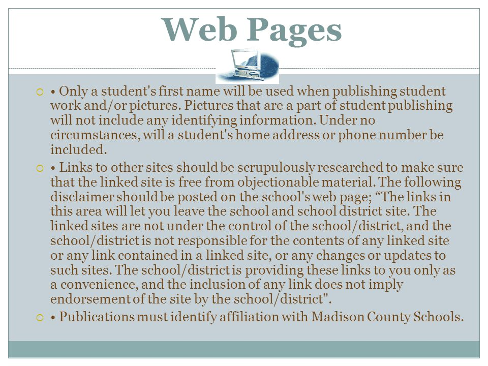 Web Pages  Only a student's first name will be used when publishing student work and/or pictures. Pictures that are a part of student publishing will