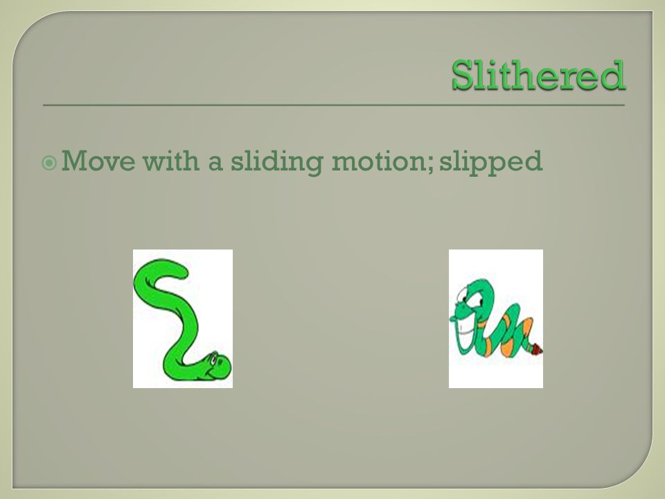  Move with a sliding motion; slipped