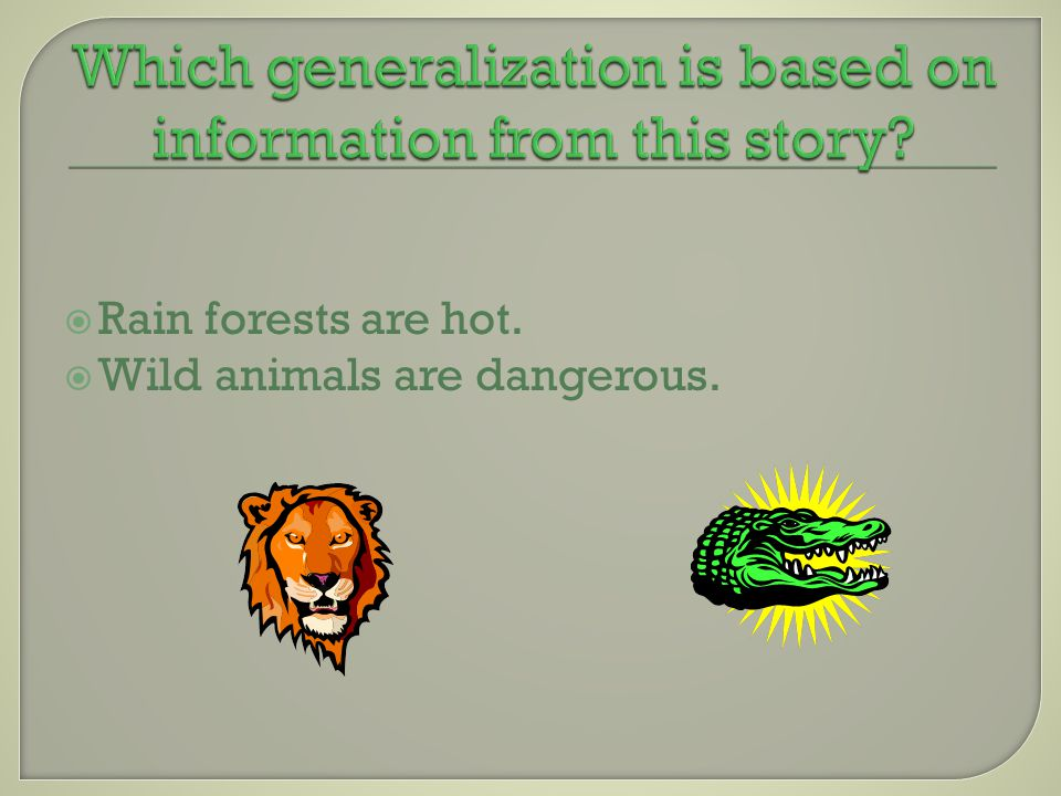 RRain forests are hot. WWild animals are dangerous.