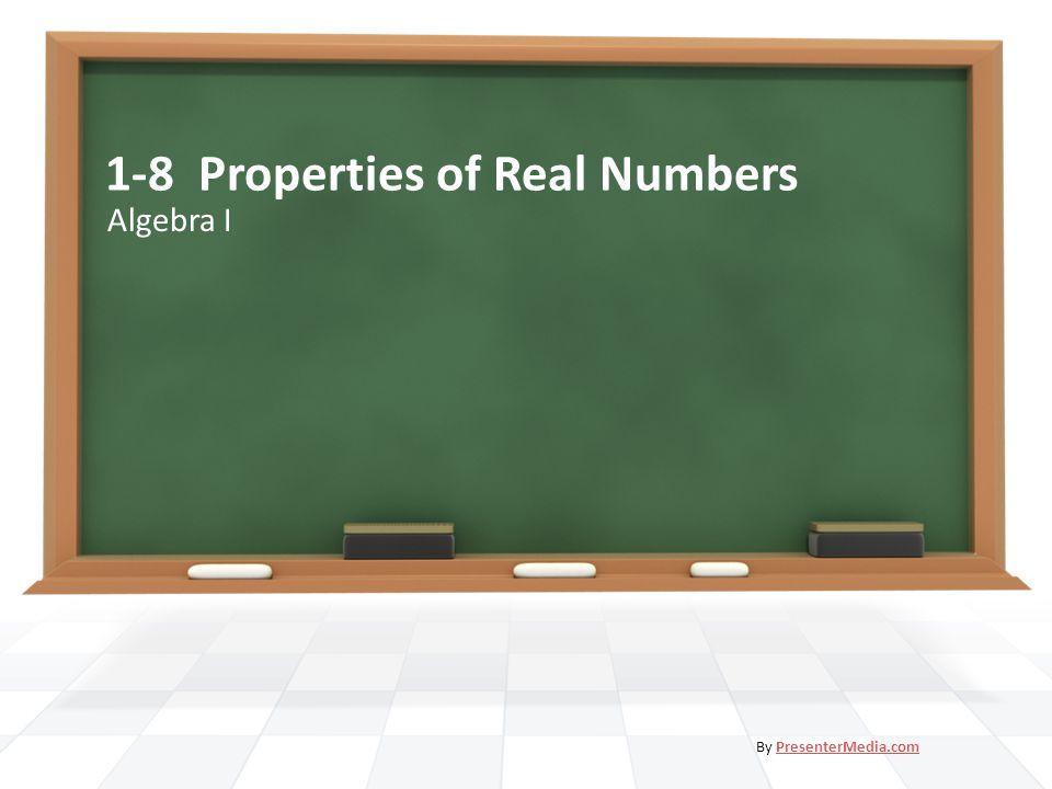 1-8 Properties of Real Numbers Algebra I By PresenterMedia.comPresenterMedia.com