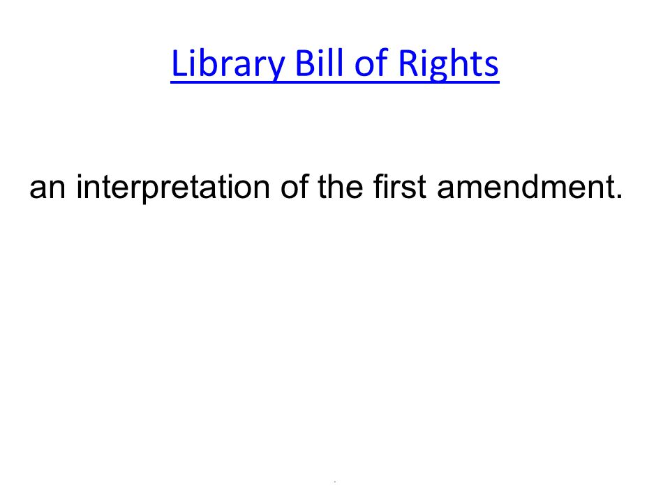 Library Bill of Rights. an interpretation of the first amendment.