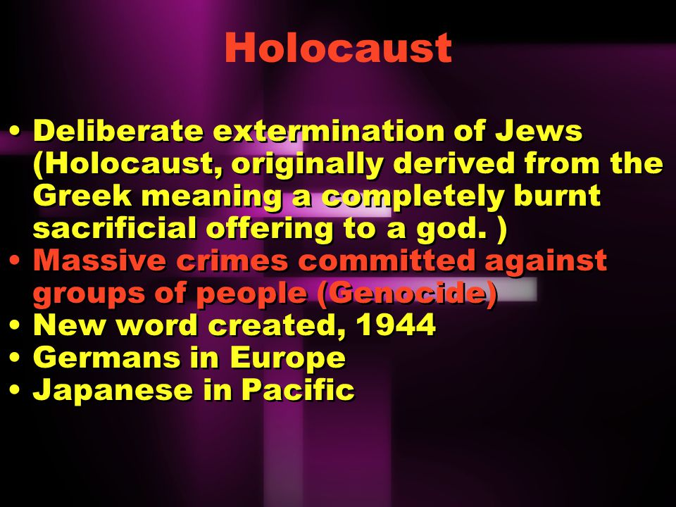Massive crimes committed against groups of people New word created, 1944 Germans in Europe Japanese in Pacific Massive crimes committed against groups of people New word created, 1944 Germans in Europe Japanese in Pacific