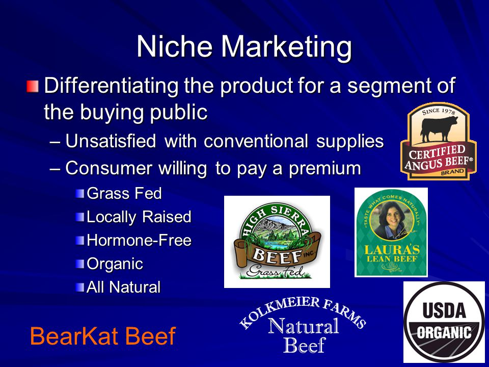 Niche Marketing Differentiating the product for a segment of the buying public –Unsatisfied with conventional supplies –Consumer willing to pay a prem