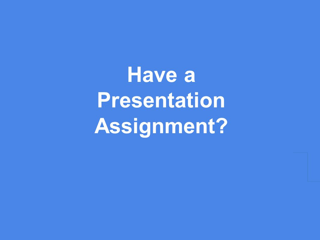 Have a Presentation Assignment