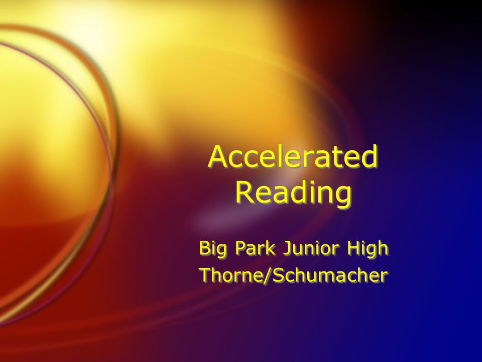 Accelerated Reading Big Park Junior High Thorne/Schumacher Big Park Junior High Thorne/Schumacher