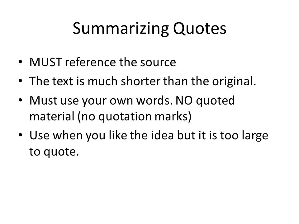 Summarizing Quotes MUST reference the source The text is much shorter than the original.