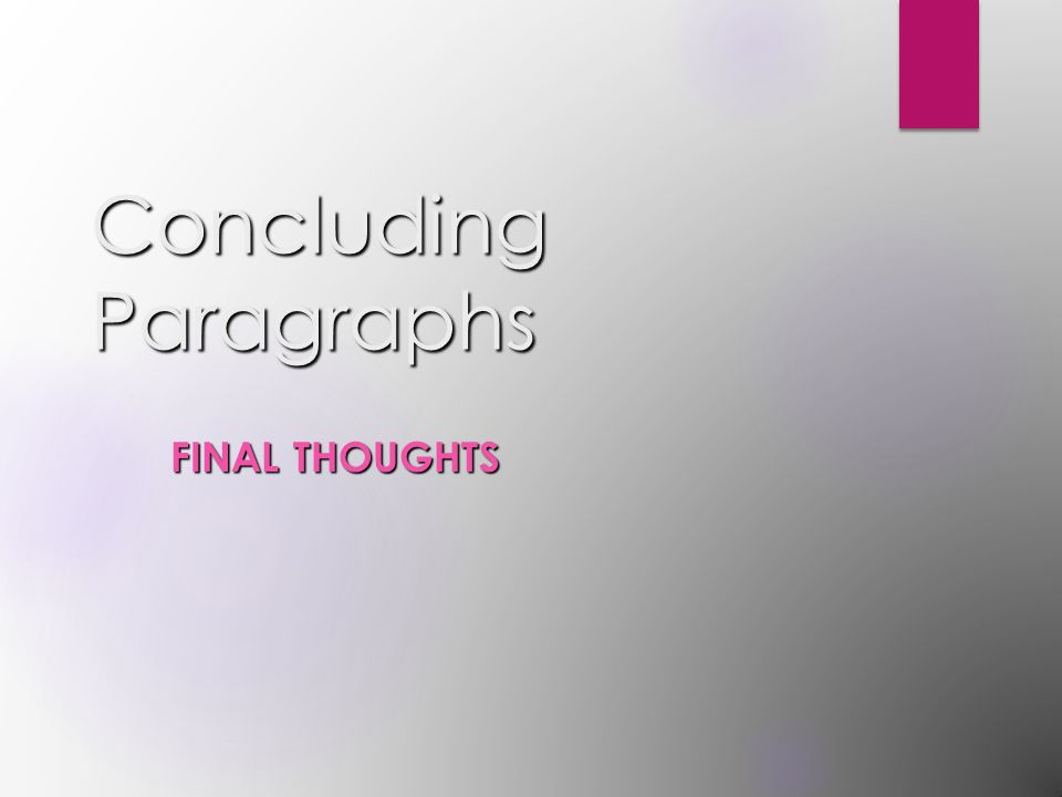 Concluding Paragraphs FINAL THOUGHTS