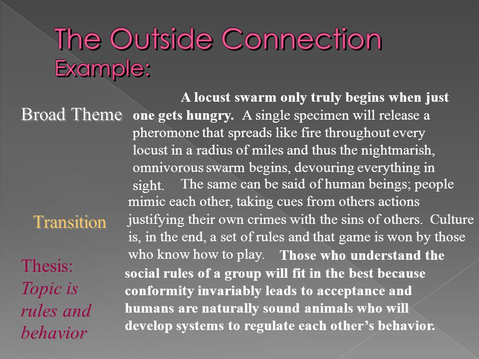 Broad Theme Transition The same can be said of human beings; people mimic each other, taking cues from others actions justifying their own crimes with