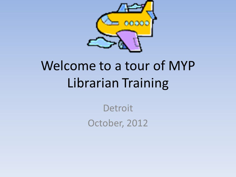 Welcome to a tour of MYP Librarian Training Detroit October, 2012