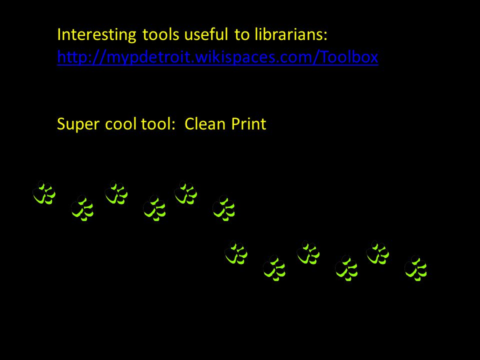 Interesting tools useful to librarians: http://mypdetroit.wikispaces.com/Toolbox Super cool tool: Clean Print
