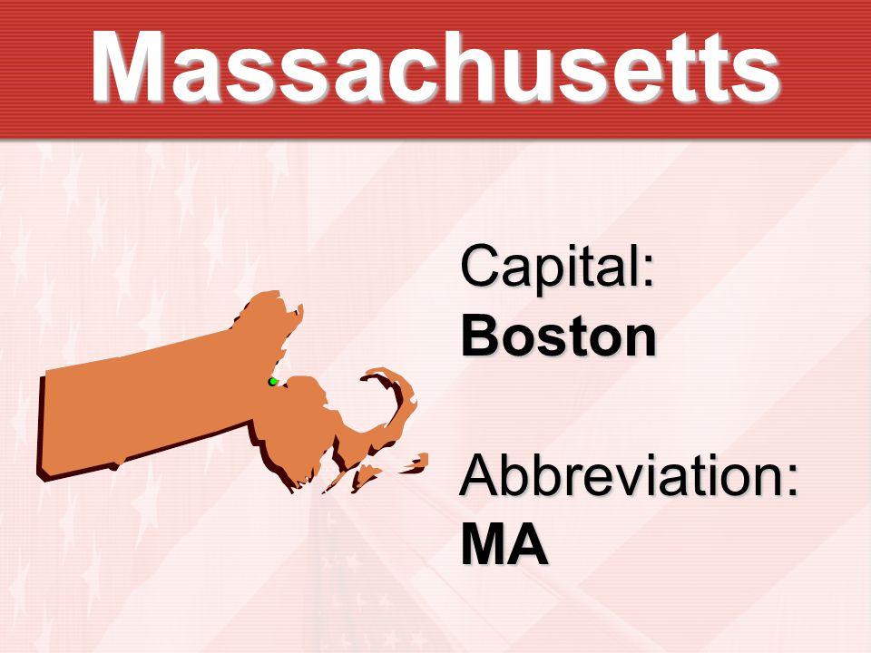 Massachusetts Capital:BostonAbbreviation:MA