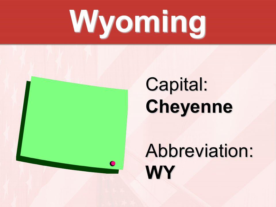 Wyoming Capital:CheyenneAbbreviation:WY