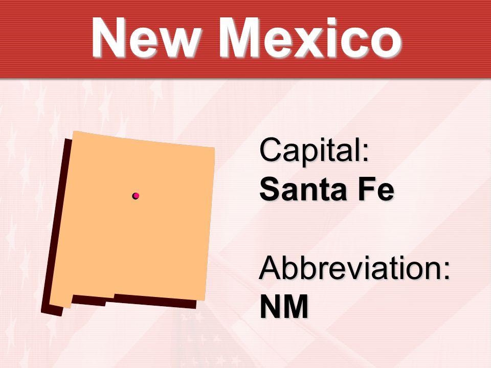 Capital: Santa Fe Abbreviation:NM