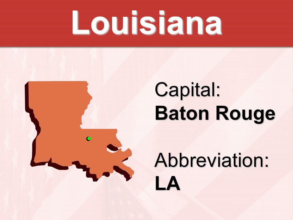 Louisiana Capital: Baton Rouge Abbreviation:LA