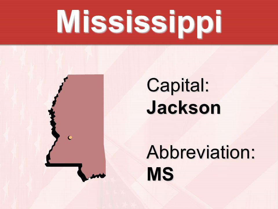 Mississippi Capital:JacksonAbbreviation:MS