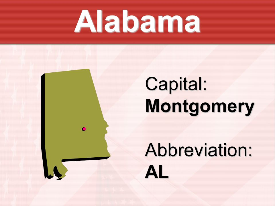 Alabama Capital:MontgomeryAbbreviation:AL
