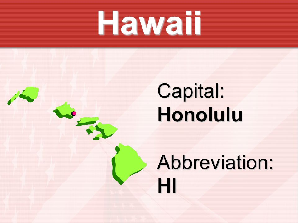 Hawaii Capital:HonoluluAbbreviation:HI