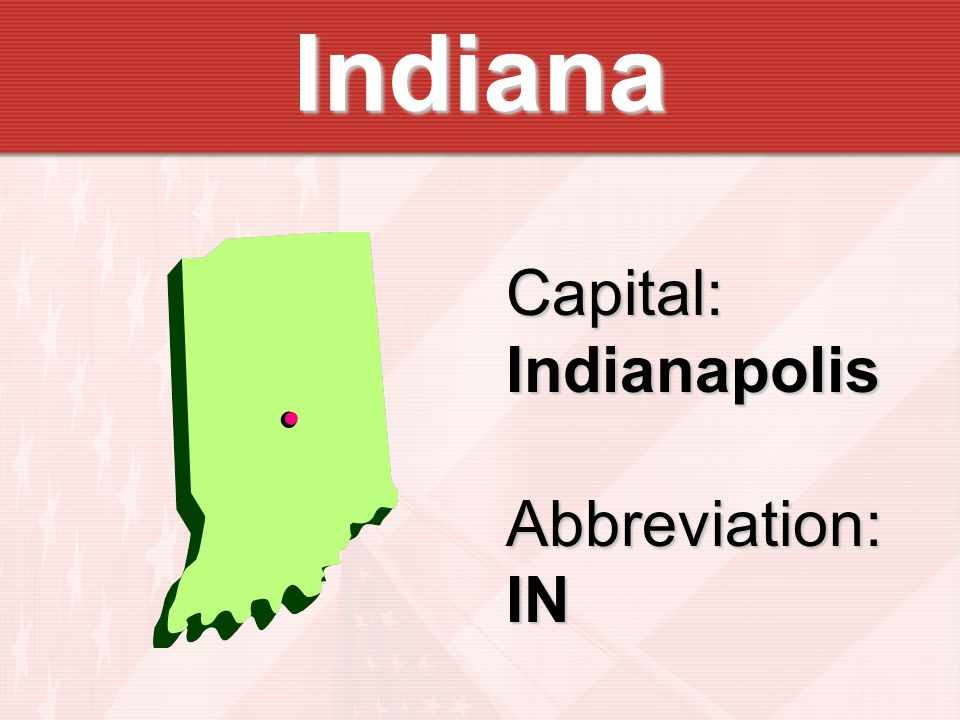 Indiana Capital:IndianapolisAbbreviation:IN