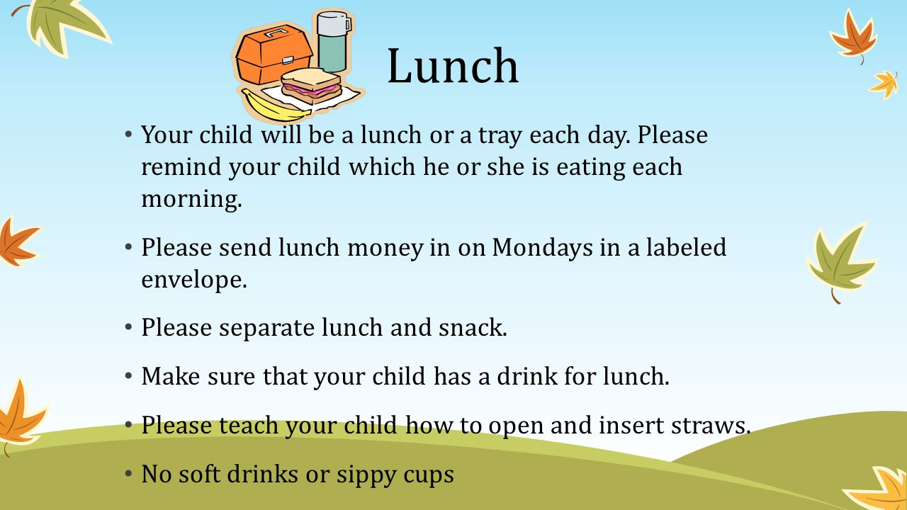 Snack We will have about 20 minutes each day for snack and recess combined.