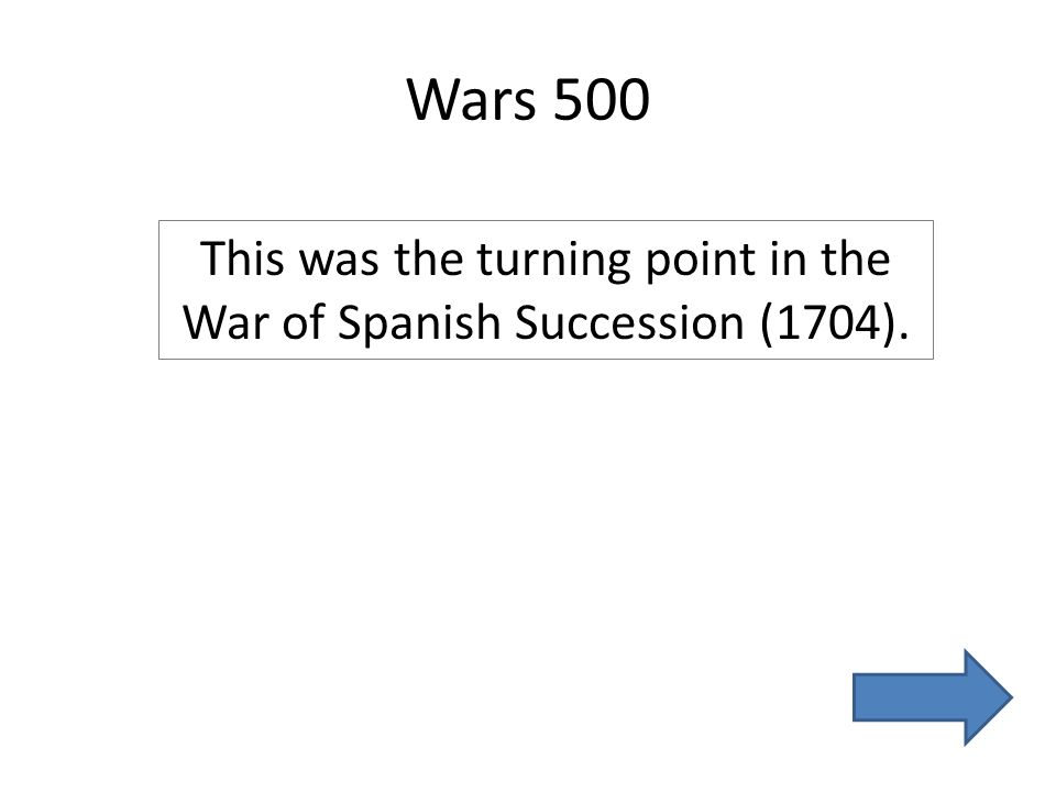 Wars 500 This was the turning point in the War of Spanish Succession (1704).