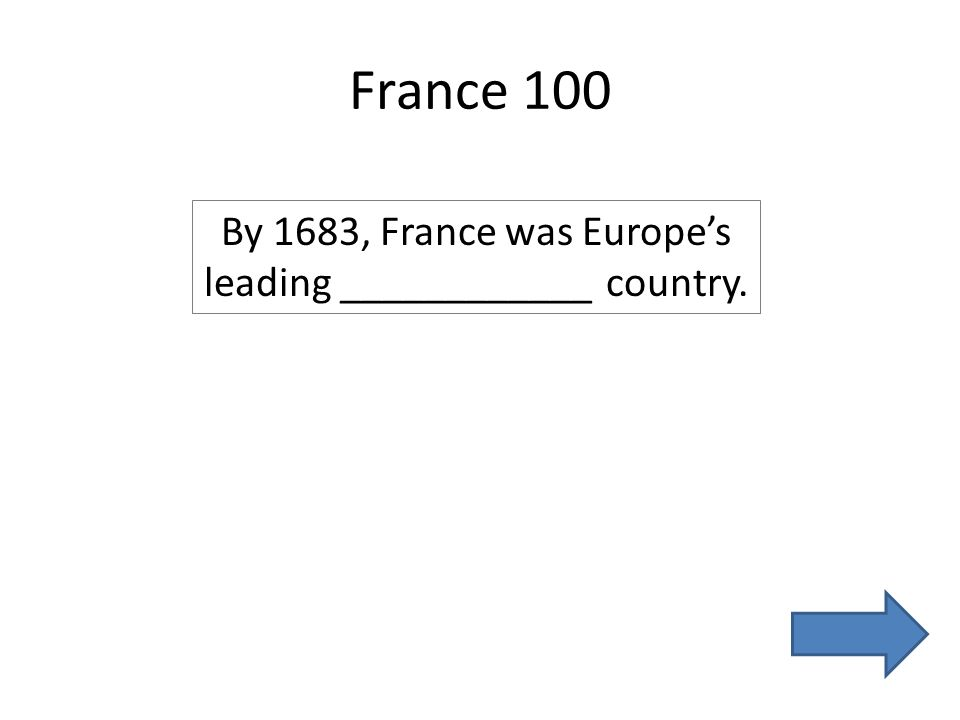 France 100 By 1683, France was Europe's leading ____________ country.