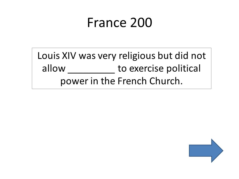 France 200 Louis XIV was very religious but did not allow _________ to exercise political power in the French Church.