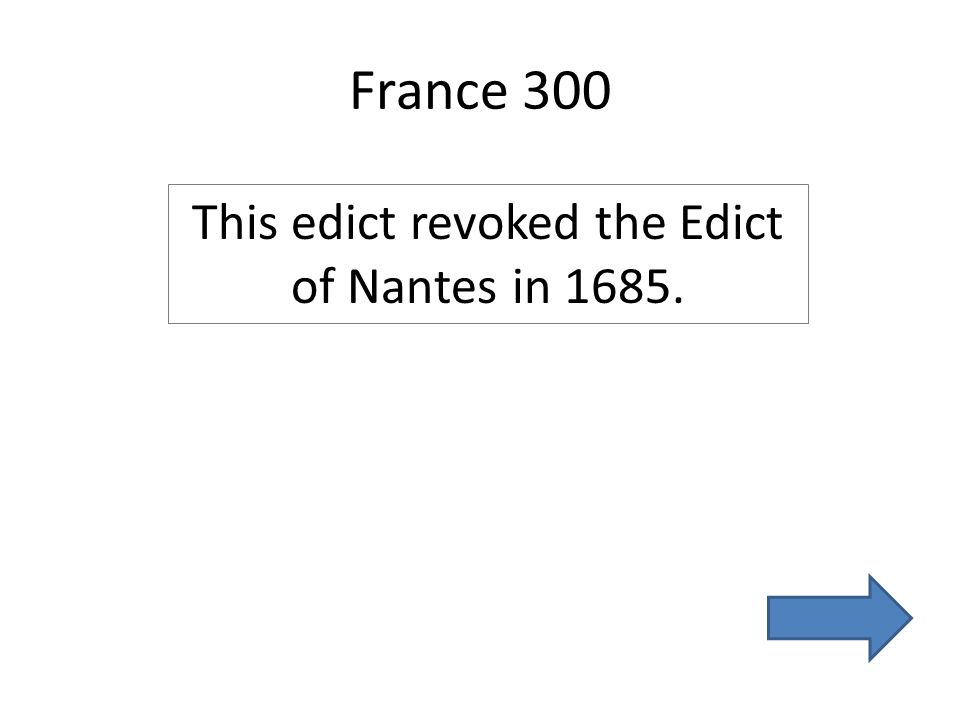 France 300 This edict revoked the Edict of Nantes in 1685.