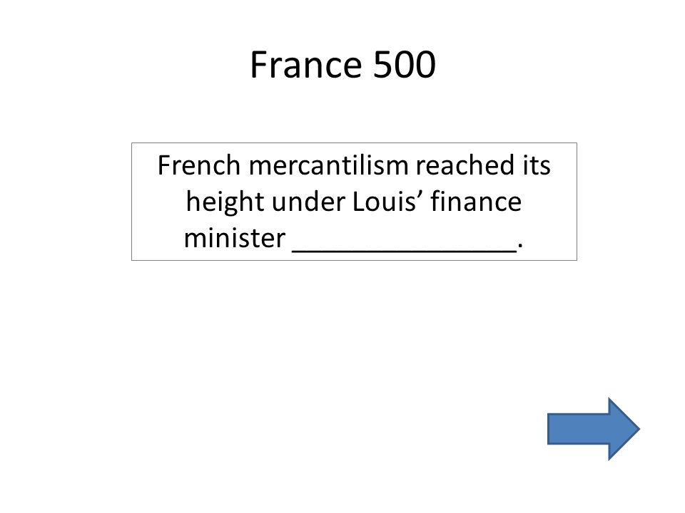 France 500 French mercantilism reached its height under Louis' finance minister _______________.