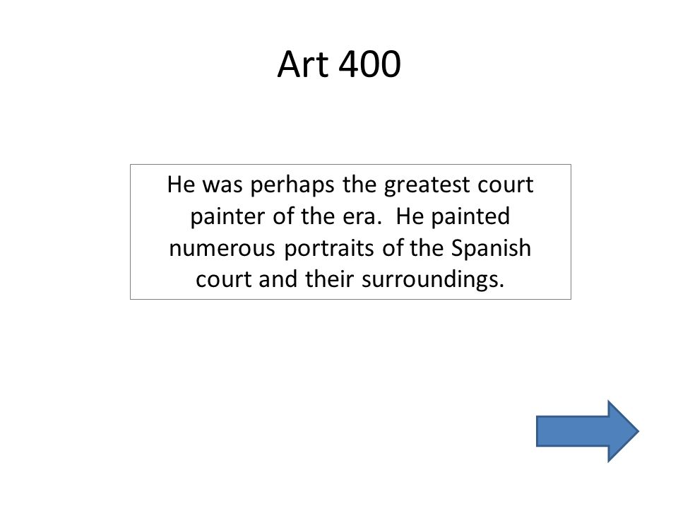 Art 400 He was perhaps the greatest court painter of the era.
