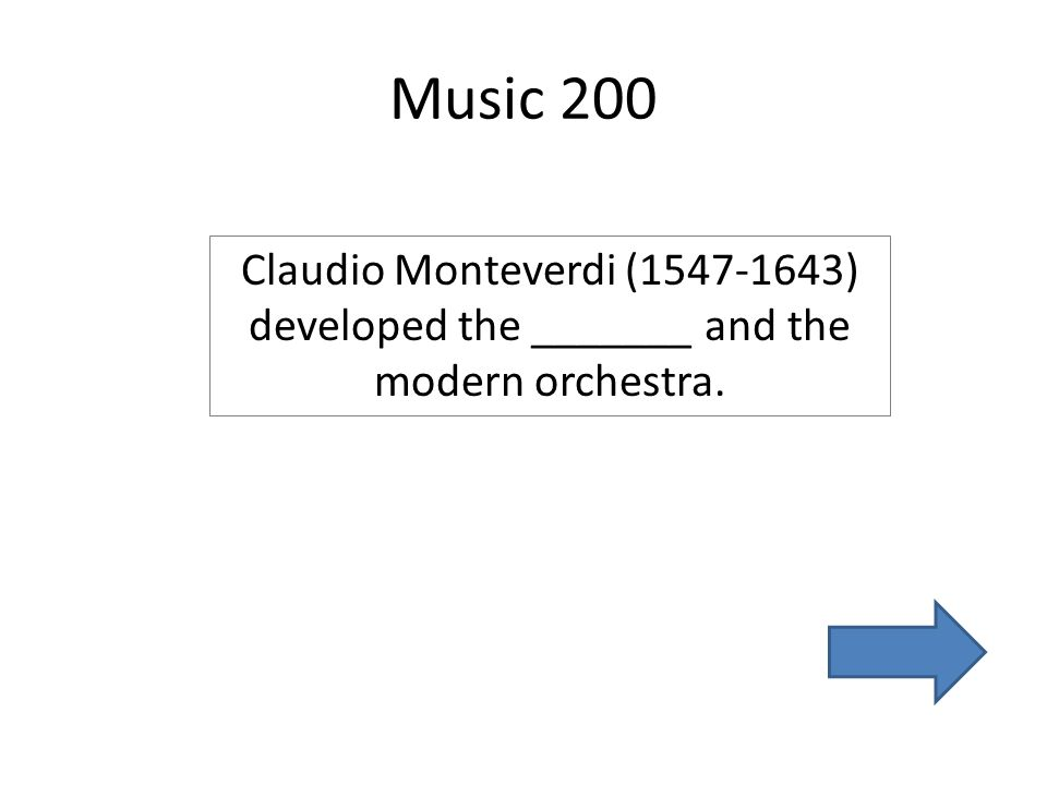 Music 200 Claudio Monteverdi (1547-1643) developed the _______ and the modern orchestra.