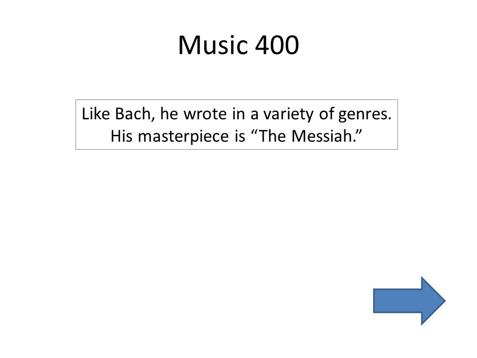 Music 400 Like Bach, he wrote in a variety of genres. His masterpiece is The Messiah.