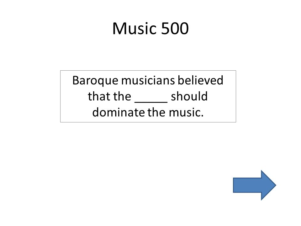 Music 500 Baroque musicians believed that the _____ should dominate the music.