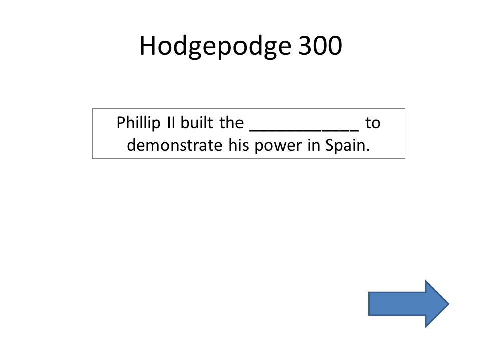 Hodgepodge 300 Phillip II built the ____________ to demonstrate his power in Spain.
