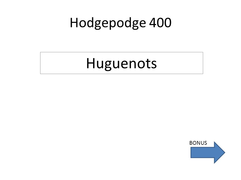 Hodgepodge 400 Huguenots BONUS